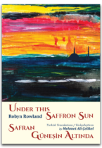 Under this Saffron Sun /Safran Güneşin Altında. Turkish translations Mehmet Ali Çelikel